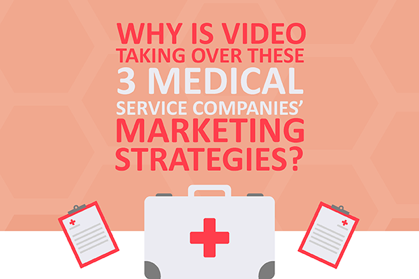 Why Is Video Taking Over These 3 Medial Service Companies' Marketing Strategies