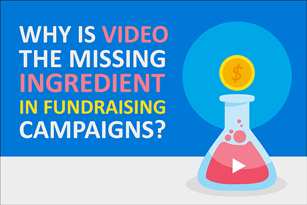 Why is Video the Missing Ingredient in Fundraising Campaigns