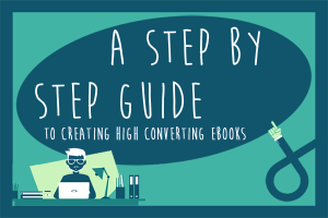 A Step by Step Guide to Creating High Converting Ebooks