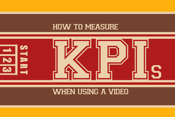 How to Measure KPIs When Using a Video